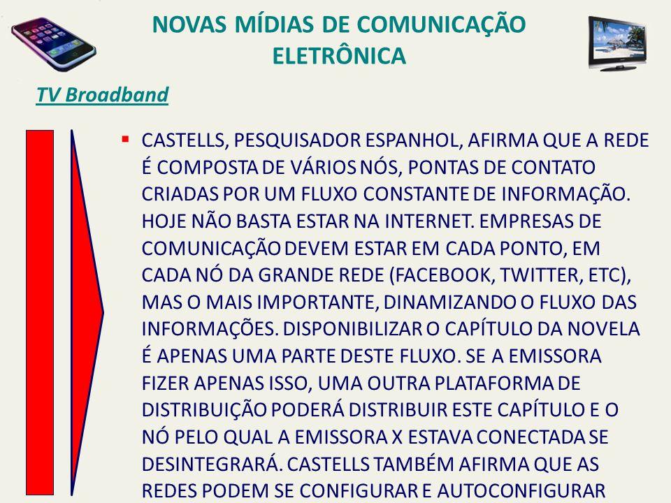 TV Broadband CASTELLS, PESQUISADOR ESPANHOL, AFIRMA QUE A REDE É COMPOSTA DE VÁRIOS NÓS, PONTAS DE CONTATO CRIADAS POR UM FLUXO CONSTANTE DE INFORMAÇÃO.