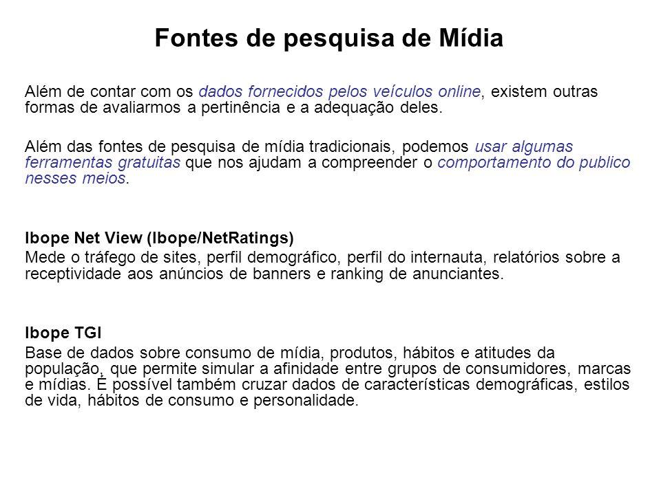 Fontes de pesquisa de Mídia Além de contar com os dados fornecidos pelos veículos online, existem outras formas de avaliarmos a pertinência e a adequação deles.