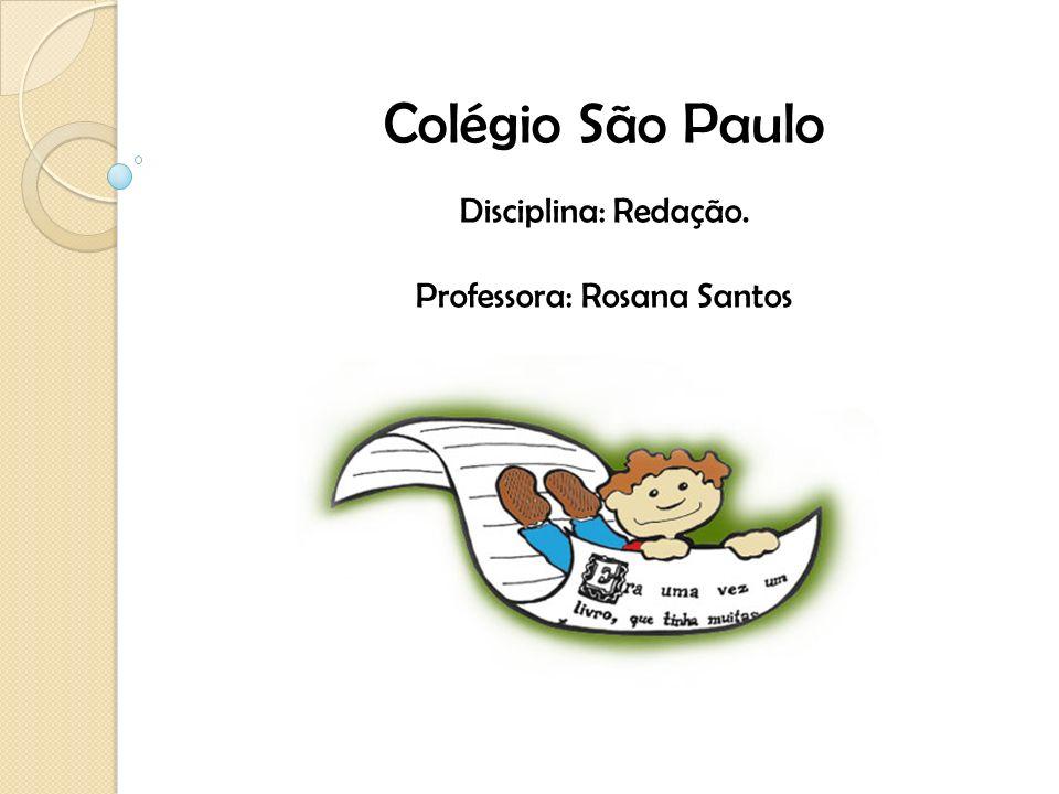 Colégio São Paulo Disciplina: Redação. Professora: Rosana Santos