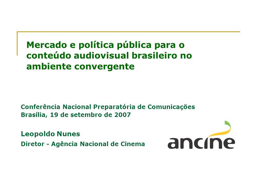 Mercado e política pública para o conteúdo audiovisual brasileiro no ambiente convergente Conferência Nacional Preparatória de Comunicações Brasília,