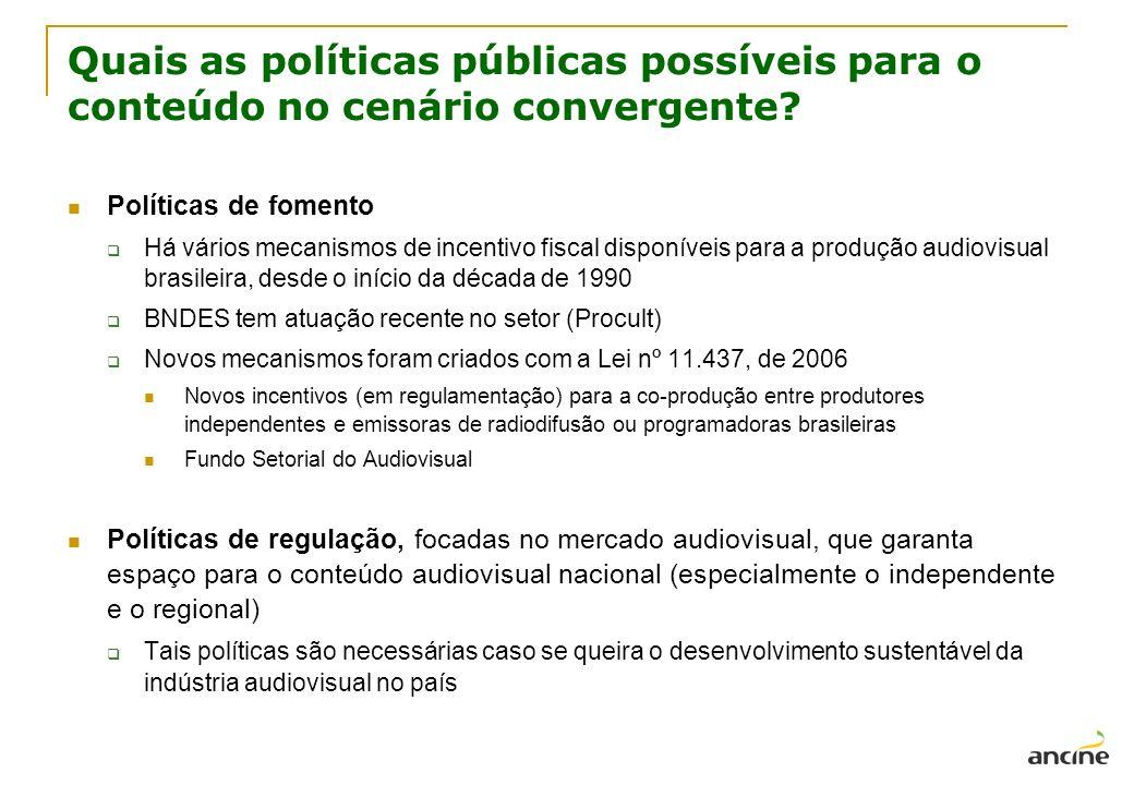 Quais as políticas públicas possíveis para o conteúdo no cenário convergente? Políticas de fomento Há vários mecanismos de incentivo fiscal disponívei