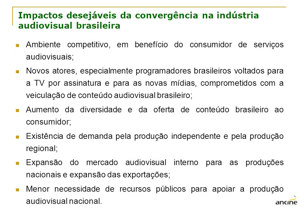 Impactos desejáveis da convergência na indústria audiovisual brasileira Ambiente competitivo, em benefício do consumidor de serviços audiovisuais; Nov