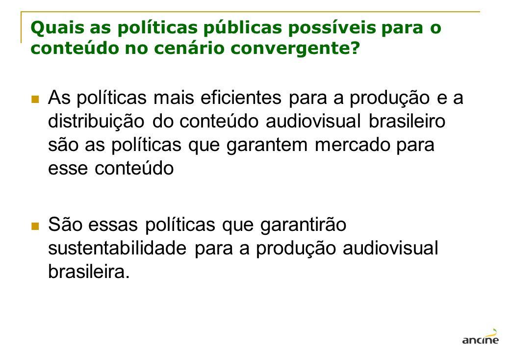 As políticas mais eficientes para a produção e a distribuição do conteúdo audiovisual brasileiro são as políticas que garantem mercado para esse conte
