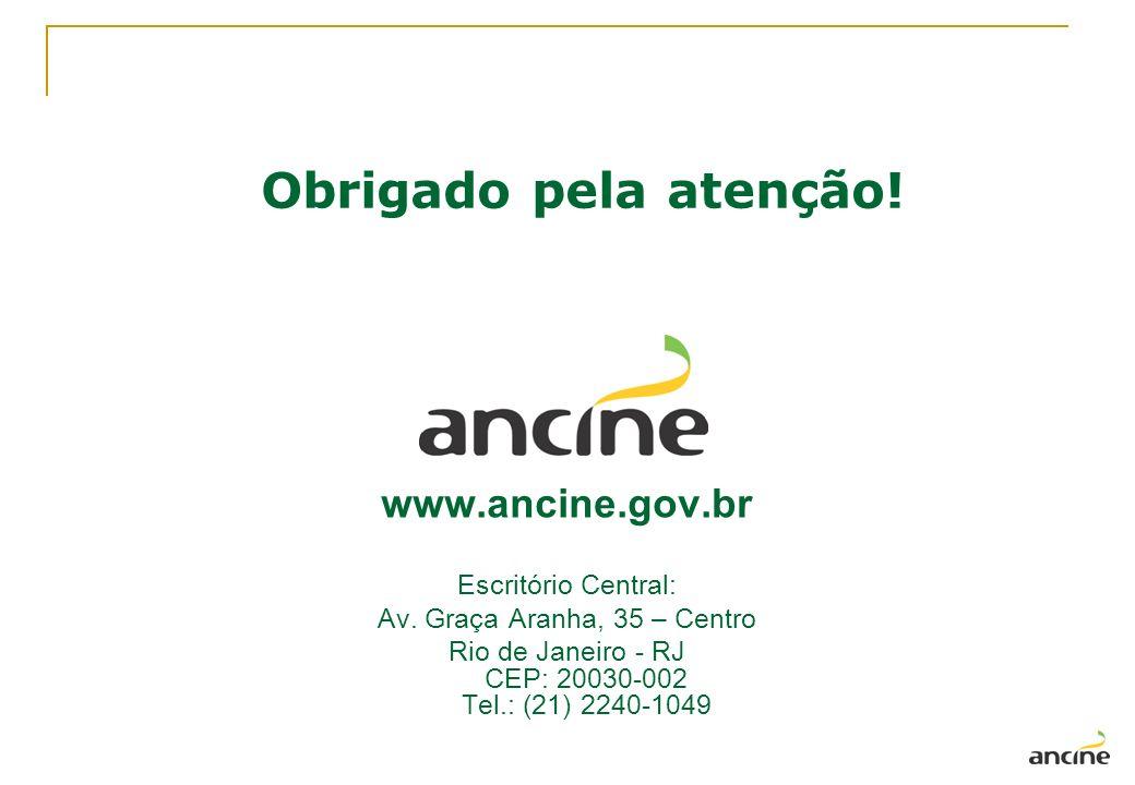 Obrigado pela atenção! www.ancine.gov.br Escritório Central: Av. Graça Aranha, 35 – Centro Rio de Janeiro - RJ CEP: 20030-002 Tel.: (21) 2240-1049