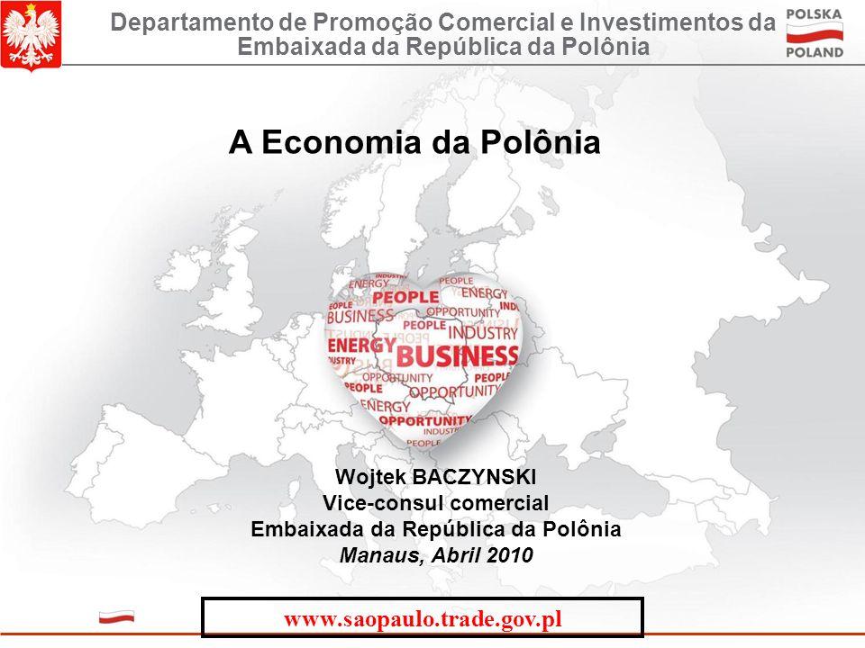 A Economia da Polônia Wojtek BACZYNSKI Vice-consul comercial Embaixada da República da Polônia Manaus, Abril 2010 Departamento de Promoção Comercial e Investimentos da Embaixada da República da Polônia www.saopaulo.trade.gov.pl