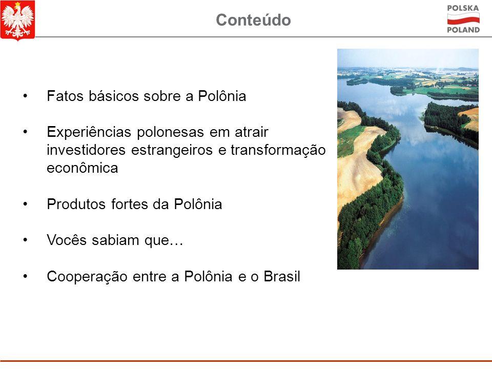 Conteúdo Fatos básicos sobre a Polônia Experiências polonesas em atrair investidores estrangeiros e transformação econômica Produtos fortes da Polônia Vocês sabiam que… Cooperação entre a Polônia e o Brasil