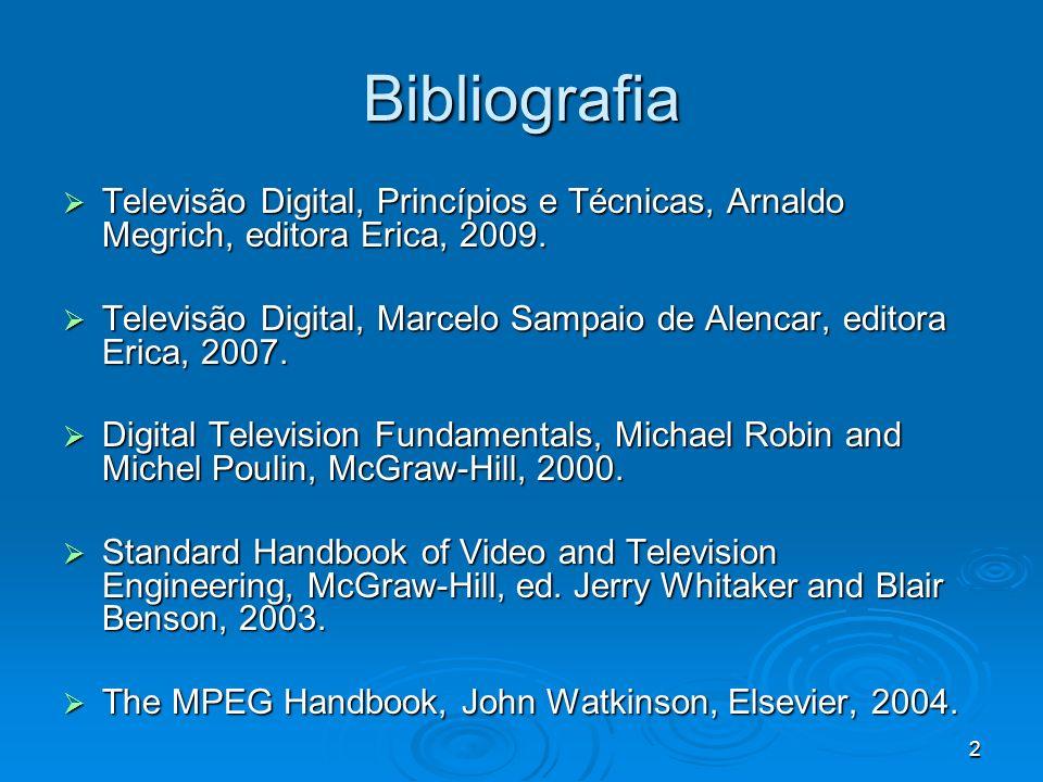 2 Bibliografia Televisão Digital, Princípios e Técnicas, Arnaldo Megrich, editora Erica, 2009. Televisão Digital, Princípios e Técnicas, Arnaldo Megri