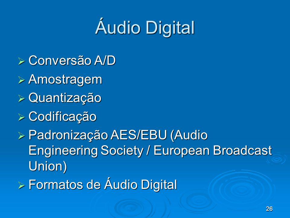 26 Áudio Digital Conversão A/D Conversão A/D Amostragem Amostragem Quantização Quantização Codificação Codificação Padronização AES/EBU (Audio Enginee