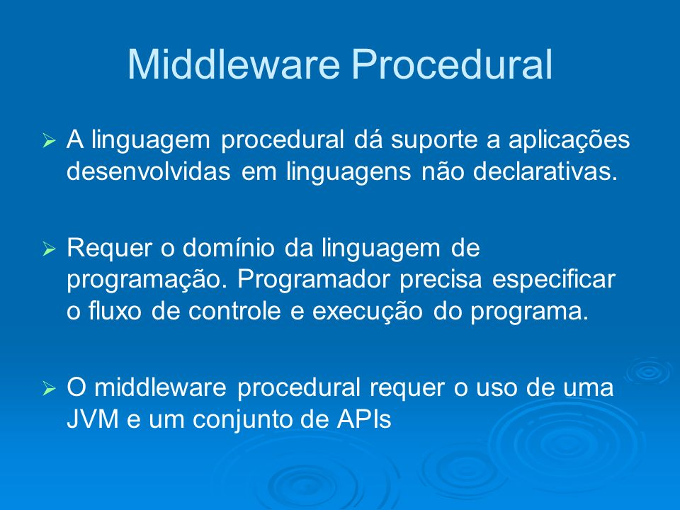 Middleware Procedural A linguagem procedural dá suporte a aplicações desenvolvidas em linguagens não declarativas. Requer o domínio da linguagem de pr