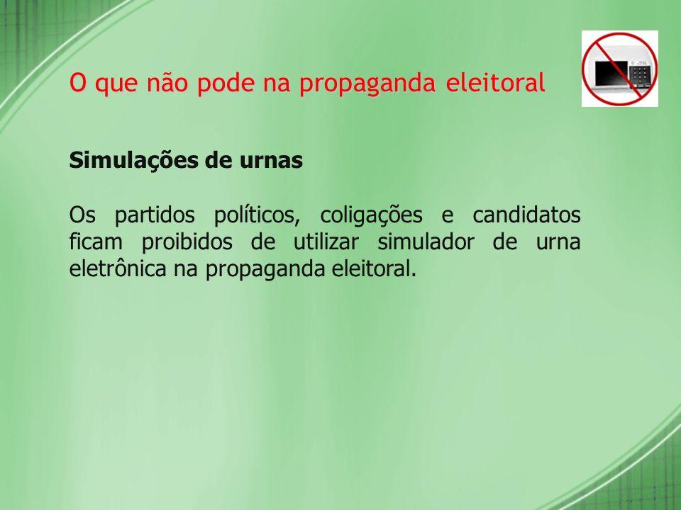 O que não pode na propaganda eleitoral Simulações de urnas Os partidos políticos, coligações e candidatos ficam proibidos de utilizar simulador de urn
