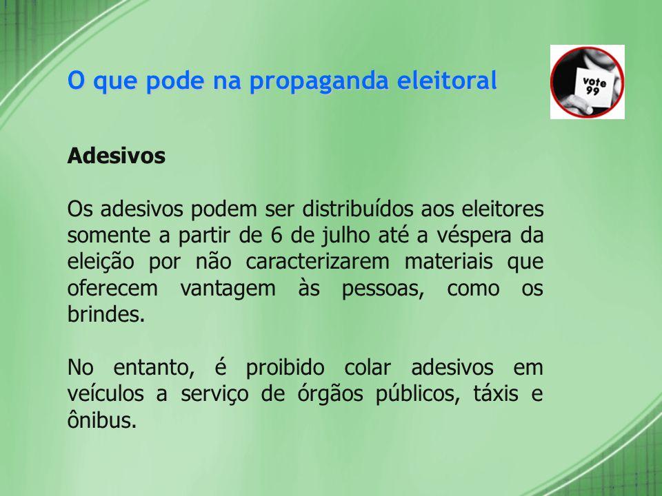 O que pode na propaganda eleitoral Adesivos Os adesivos podem ser distribuídos aos eleitores somente a partir de 6 de julho até a véspera da eleição p