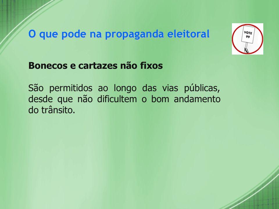 O que pode na propaganda eleitoral Bonecos e cartazes não fixos São permitidos ao longo das vias públicas, desde que não dificultem o bom andamento do