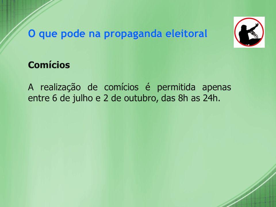 O que pode na propaganda eleitoral Comícios A realização de comícios é permitida apenas entre 6 de julho e 2 de outubro, das 8h as 24h.