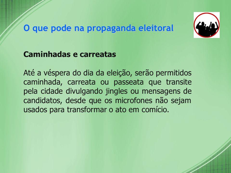 O que pode na propaganda eleitoral Caminhadas e carreatas Até a véspera do dia da eleição, serão permitidos caminhada, carreata ou passeata que transi
