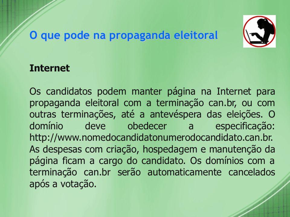 O que pode na propaganda eleitoral Internet Os candidatos podem manter página na Internet para propaganda eleitoral com a terminação can.br, ou com ou