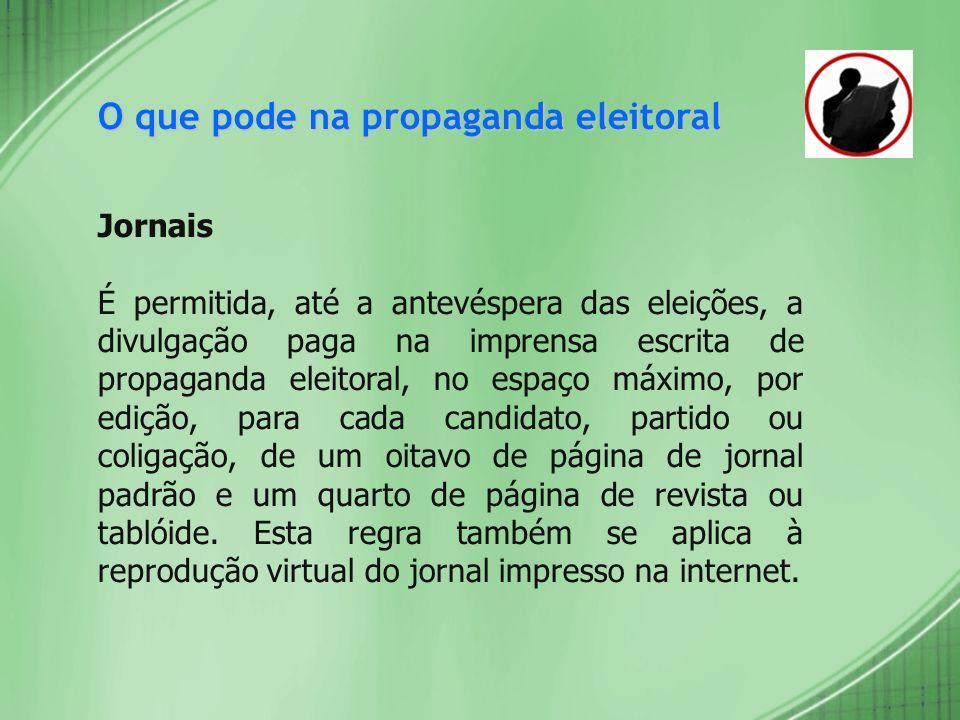 O que pode na propaganda eleitoral Jornais É permitida, até a antevéspera das eleições, a divulgação paga na imprensa escrita de propaganda eleitoral,