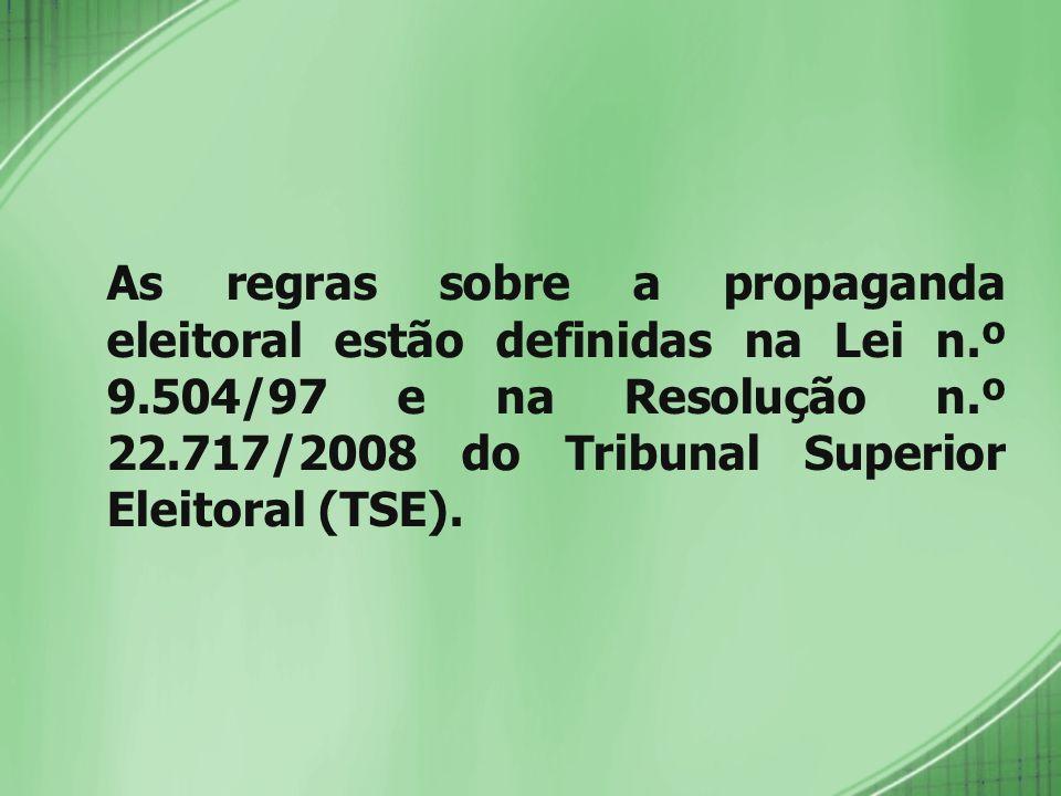 As regras sobre a propaganda eleitoral estão definidas na Lei n.º 9.504/97 e na Resolução n.º 22.717/2008 do Tribunal Superior Eleitoral (TSE).