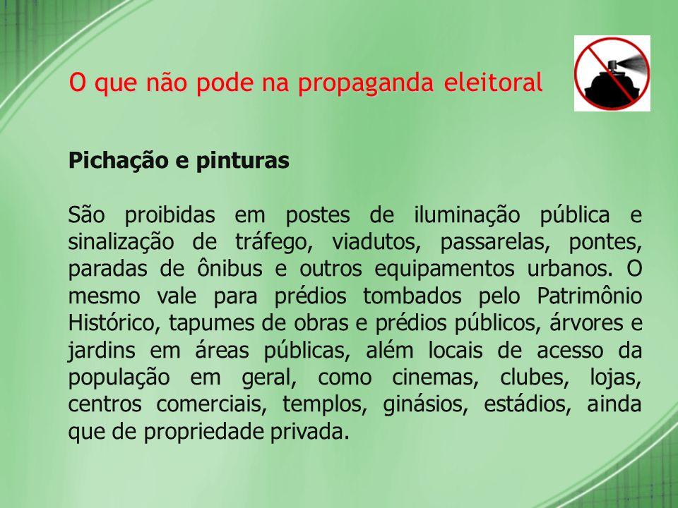 O que não pode na propaganda eleitoral Pichação e pinturas São proibidas em postes de iluminação pública e sinalização de tráfego, viadutos, passarela