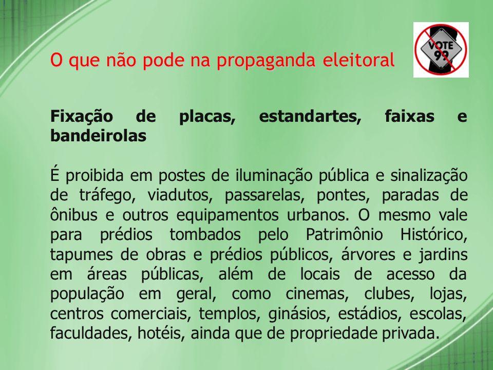 O que não pode na propaganda eleitoral Fixação de placas, estandartes, faixas e bandeirolas É proibida em postes de iluminação pública e sinalização d