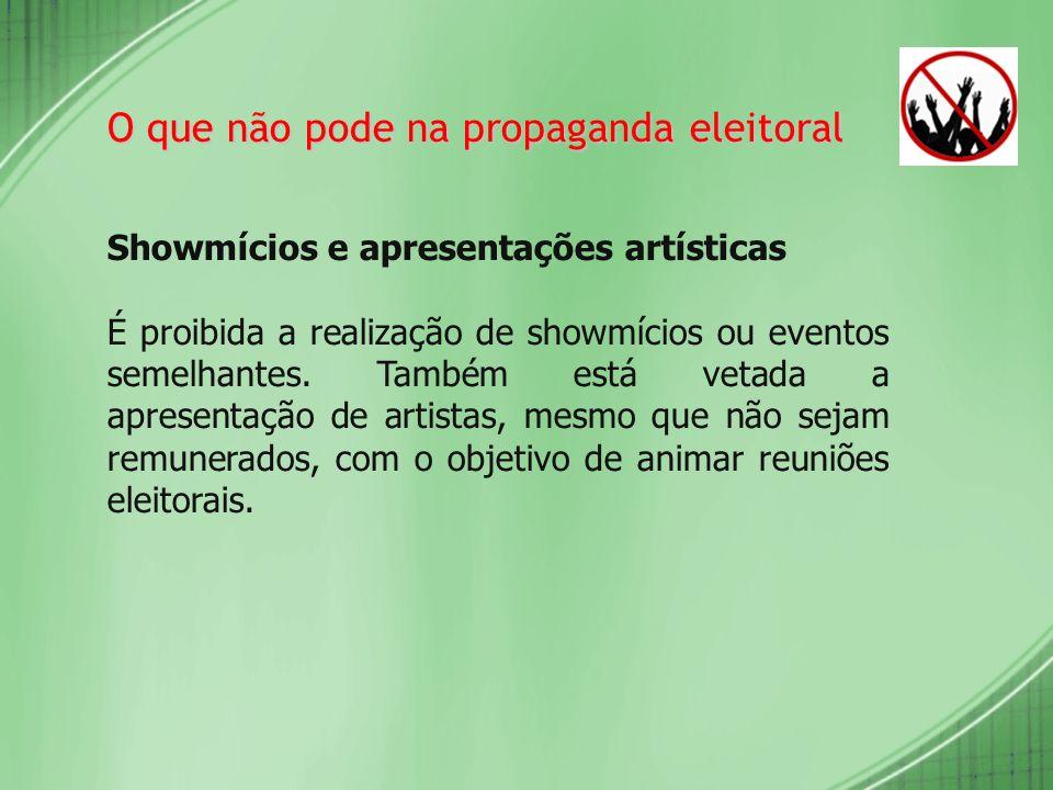 O que não pode na propaganda eleitoral Showmícios e apresentações artísticas É proibida a realização de showmícios ou eventos semelhantes. Também está