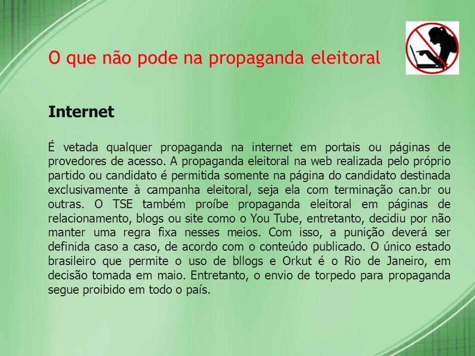 O que não pode na propaganda eleitoral Internet É vetada qualquer propaganda na internet em portais ou páginas de provedores de acesso. A propaganda e