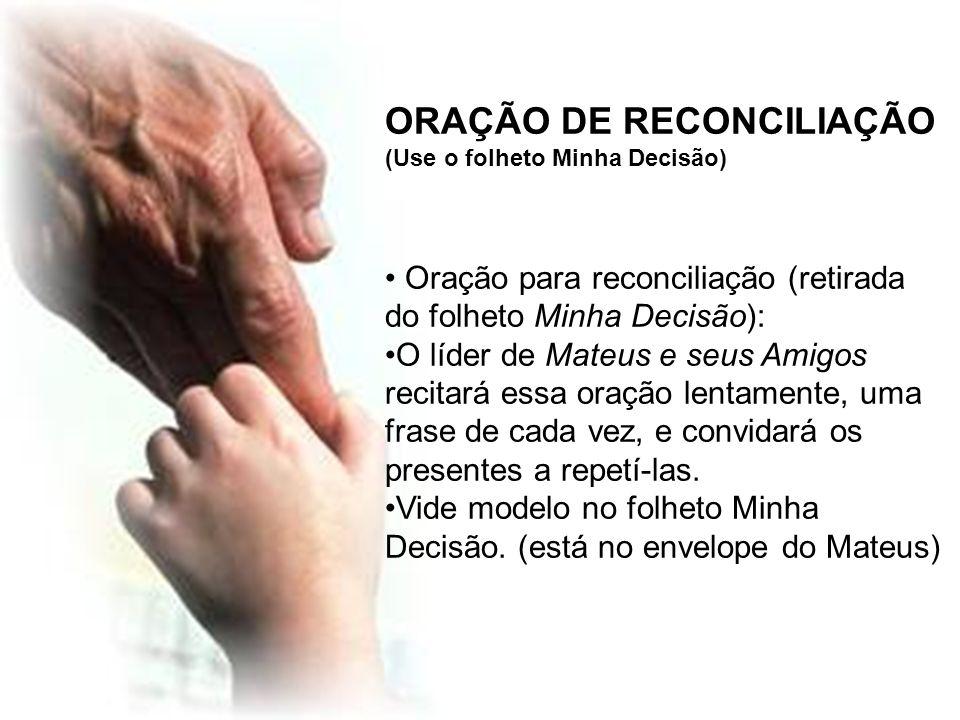 ORAÇÃO DE RECONCILIAÇÃO (Use o folheto Minha Decisão) Oração para reconciliação (retirada do folheto Minha Decisão): O líder de Mateus e seus Amigos r