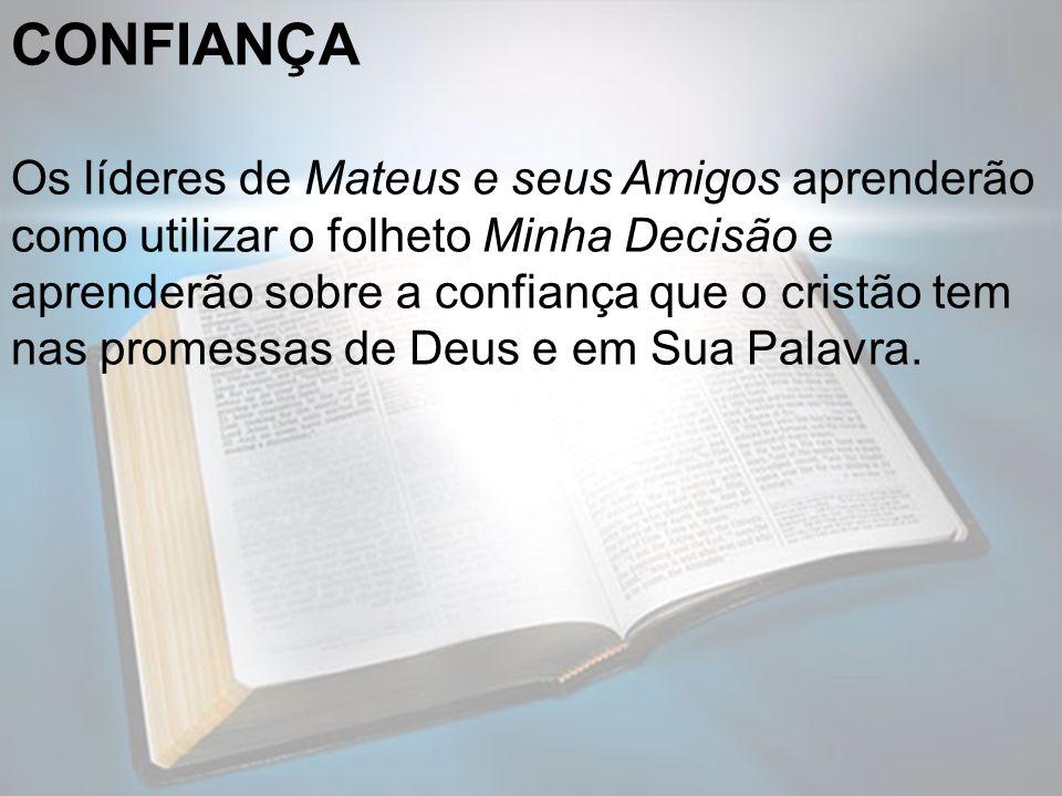 CONFIANÇA Os líderes de Mateus e seus Amigos aprenderão como utilizar o folheto Minha Decisão e aprenderão sobre a confiança que o cristão tem nas pro