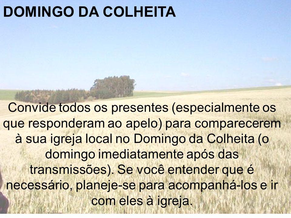 DOMINGO DA COLHEITA Convide todos os presentes (especialmente os que responderam ao apelo) para comparecerem à sua igreja local no Domingo da Colheita