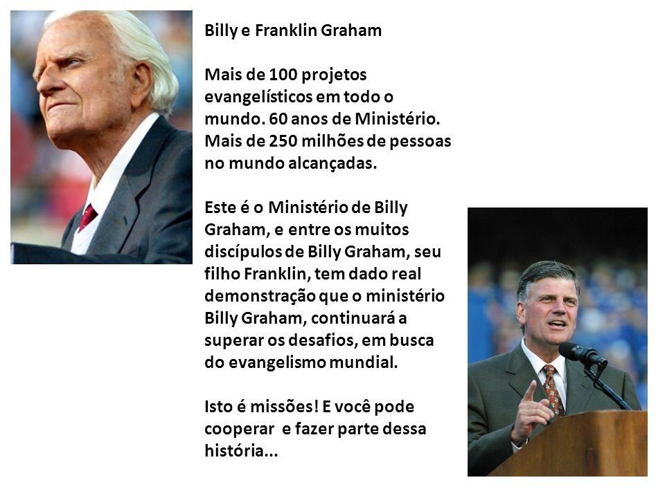 Billy e Franklin Graham Mais de 100 projetos evangelísticos em todo o mundo. 60 anos de Ministério. Mais de 250 milhões de pessoas no mundo alcançadas