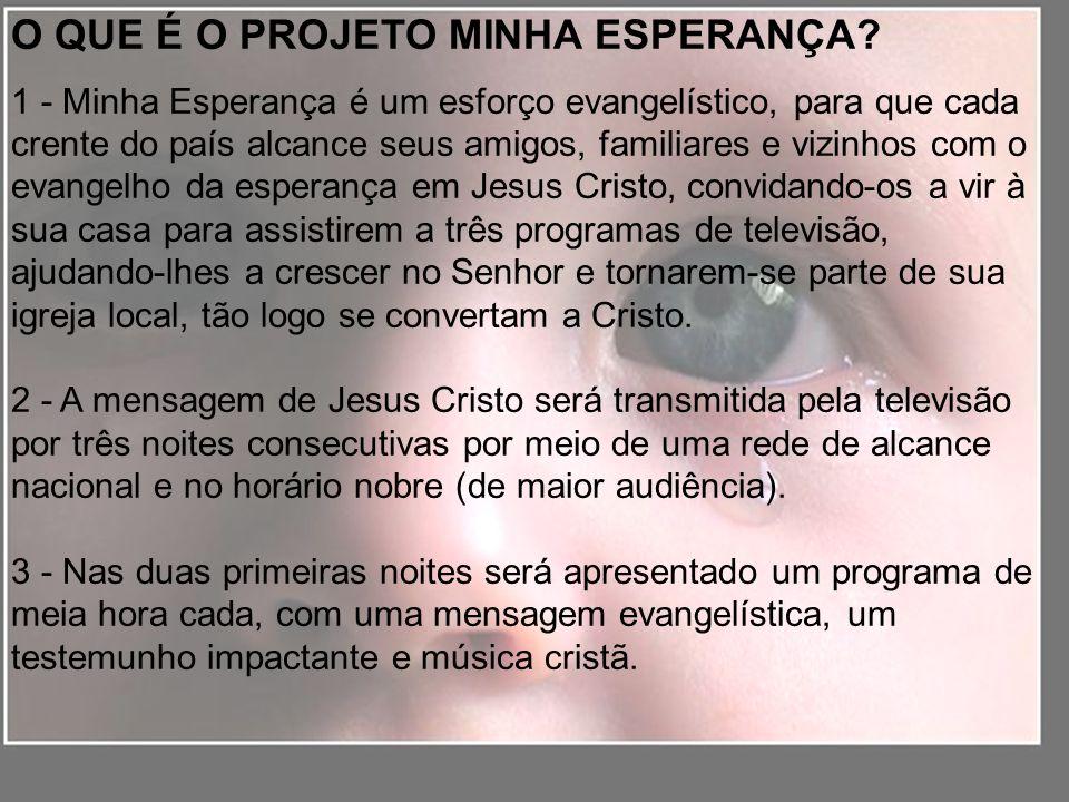 O QUE É O PROJETO MINHA ESPERANÇA? 1 - Minha Esperança é um esforço evangelístico, para que cada crente do país alcance seus amigos, familiares e vizi