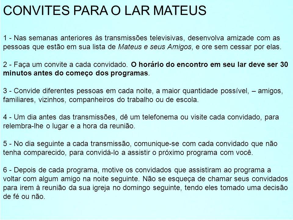 CONVITES PARA O LAR MATEUS 1 - Nas semanas anteriores às transmissões televisivas, desenvolva amizade com as pessoas que estão em sua lista de Mateus