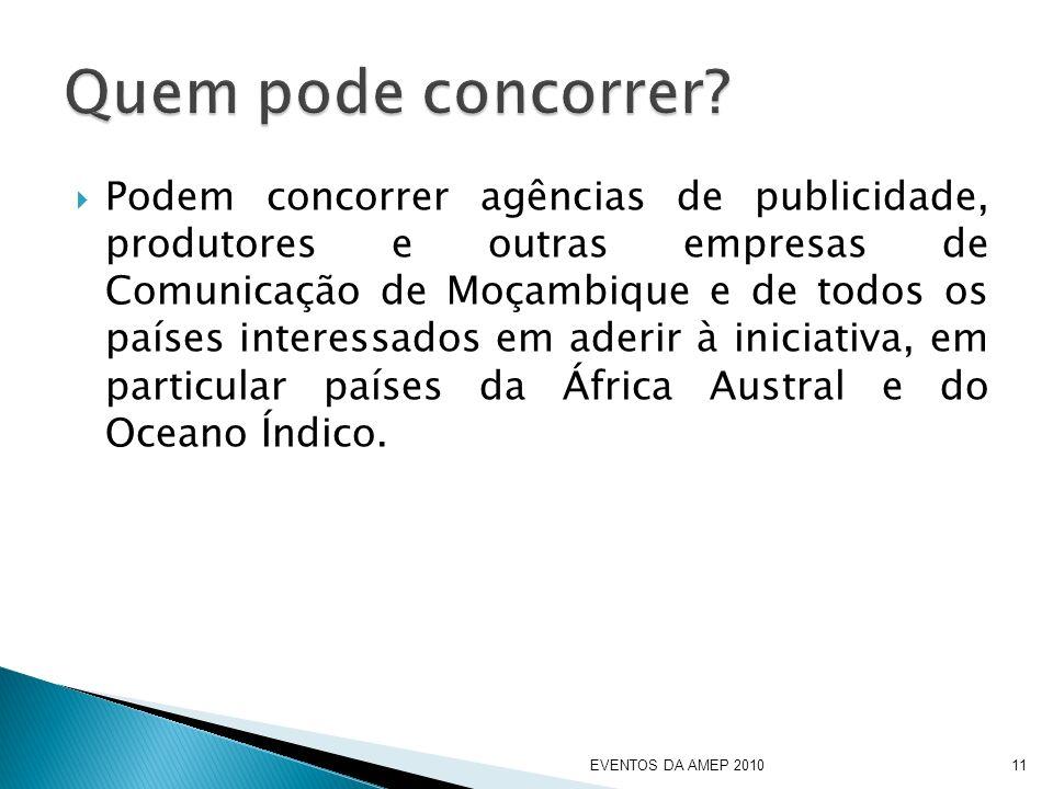Podem concorrer agências de publicidade, produtores e outras empresas de Comunicação de Moçambique e de todos os países interessados em aderir à iniciativa, em particular países da África Austral e do Oceano Índico.