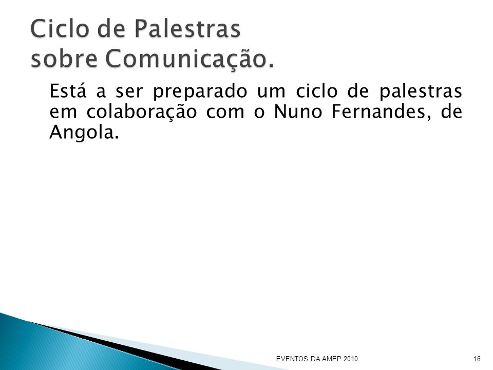 Está a ser preparado um ciclo de palestras em colaboração com o Nuno Fernandes, de Angola.
