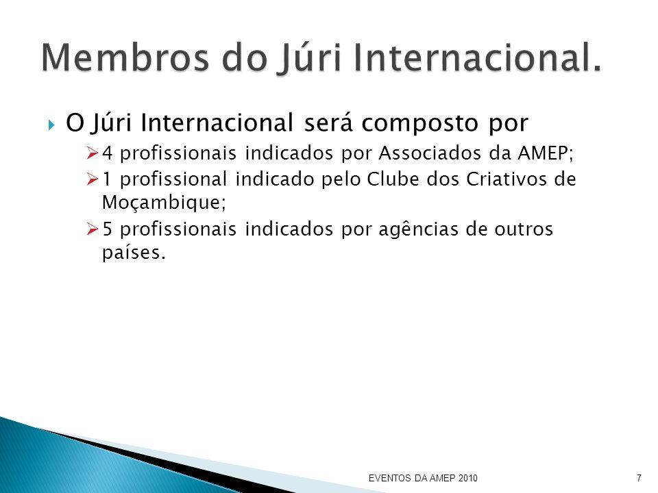 O Júri Internacional será composto por 4 profissionais indicados por Associados da AMEP; 1 profissional indicado pelo Clube dos Criativos de Moçambique; 5 profissionais indicados por agências de outros países.