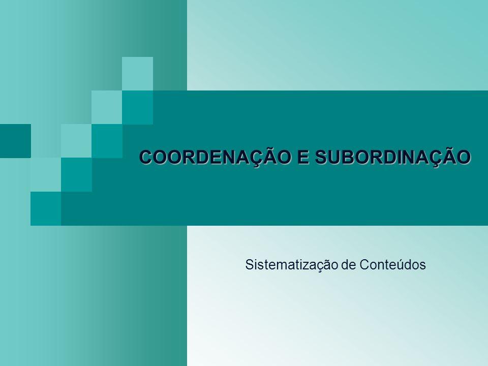 COORDENAÇÃOSUBORDINAÇÃO COORDENAÇÃO / SUBORDINAÇÃO Frase complexa: orações ligadas entre si por coordenação por subordinação.
