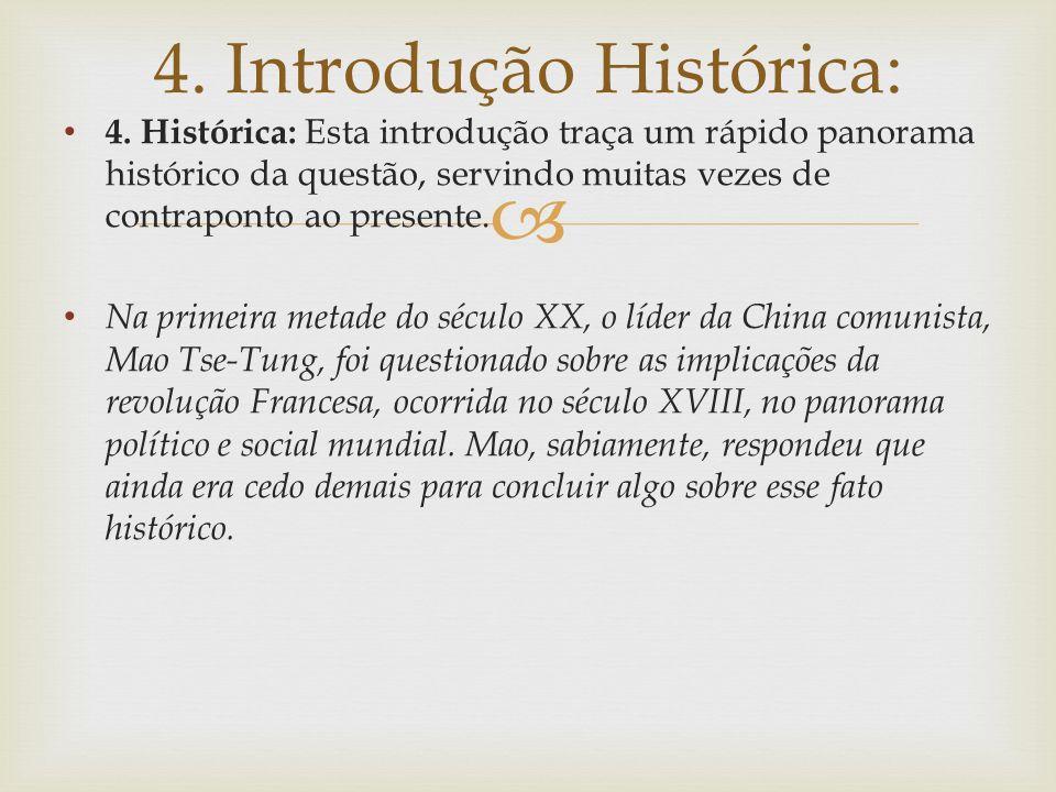 4. Histórica: Esta introdução traça um rápido panorama histórico da questão, servindo muitas vezes de contraponto ao presente. Na primeira metade do s