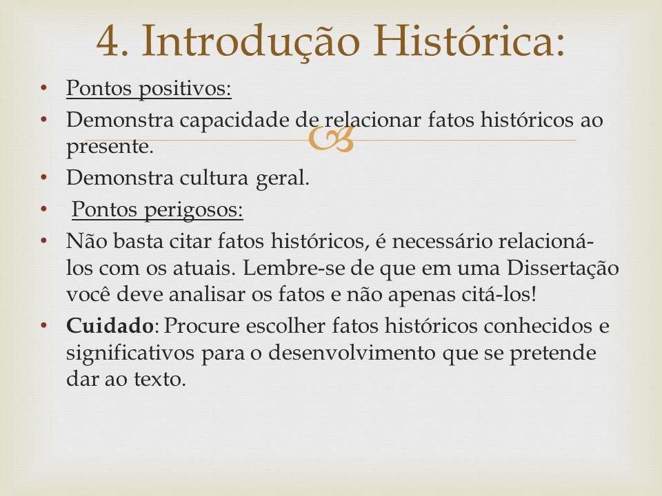 Pontos positivos: Demonstra capacidade de relacionar fatos históricos ao presente. Demonstra cultura geral. Pontos perigosos: Não basta citar fatos hi