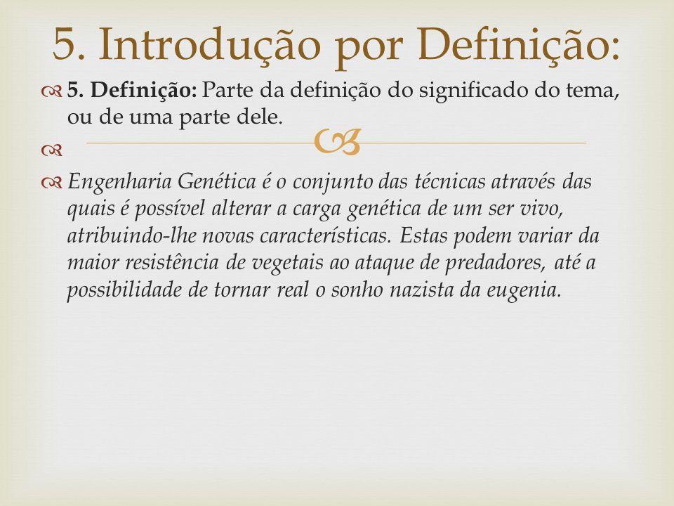 5. Definição: Parte da definição do significado do tema, ou de uma parte dele. Engenharia Genética é o conjunto das técnicas através das quais é possí