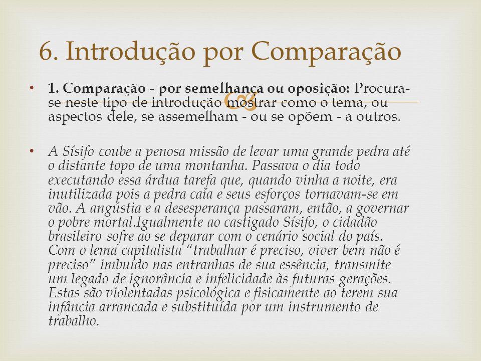 1. Comparação - por semelhança ou oposição: Procura- se neste tipo de introdução mostrar como o tema, ou aspectos dele, se assemelham - ou se opõem -