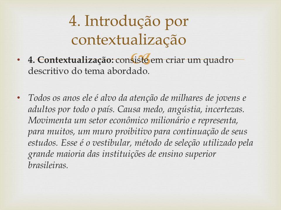 4. Contextualização: consiste em criar um quadro descritivo do tema abordado. Todos os anos ele é alvo da atenção de milhares de jovens e adultos por