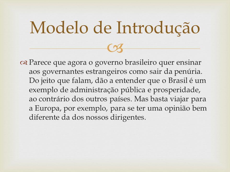 Parece que agora o governo brasileiro quer ensinar aos governantes estrangeiros como sair da penúria. Do jeito que falam, dão a entender que o Brasil