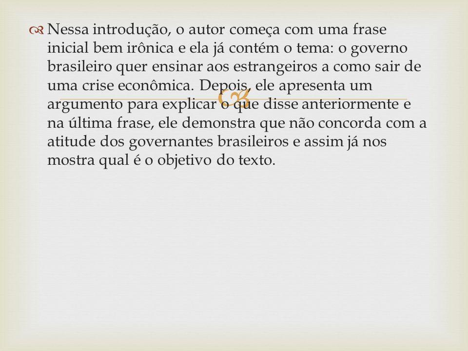 Nessa introdução, o autor começa com uma frase inicial bem irônica e ela já contém o tema: o governo brasileiro quer ensinar aos estrangeiros a como s
