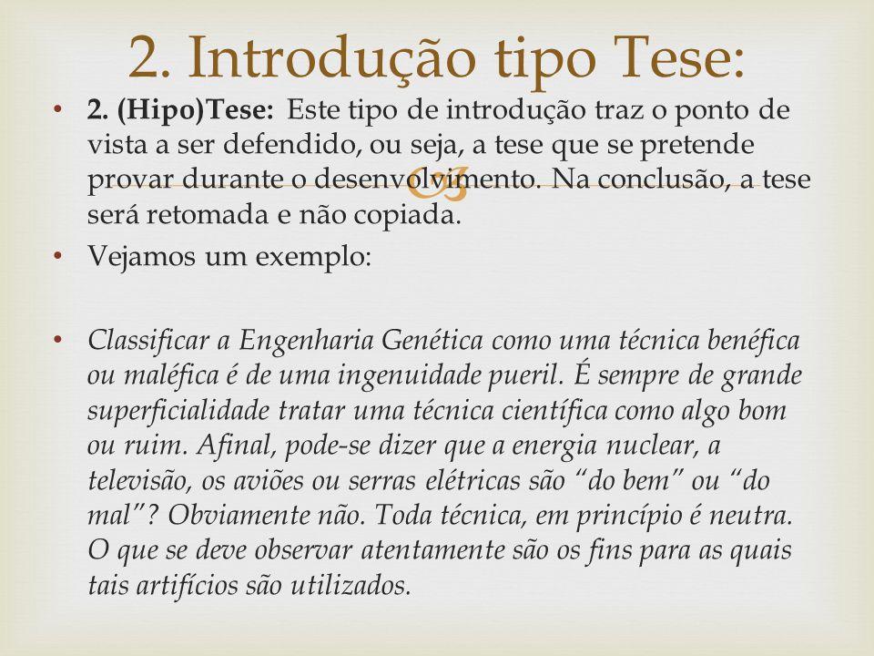 2. (Hipo)Tese: Este tipo de introdução traz o ponto de vista a ser defendido, ou seja, a tese que se pretende provar durante o desenvolvimento. Na con