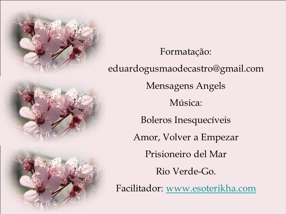 Formatação: eduardogusmaodecastro@gmail.com Mensagens Angels Música: Boleros Inesquecíveis Amor, Volver a Empezar Prisioneiro del Mar Rio Verde-Go.