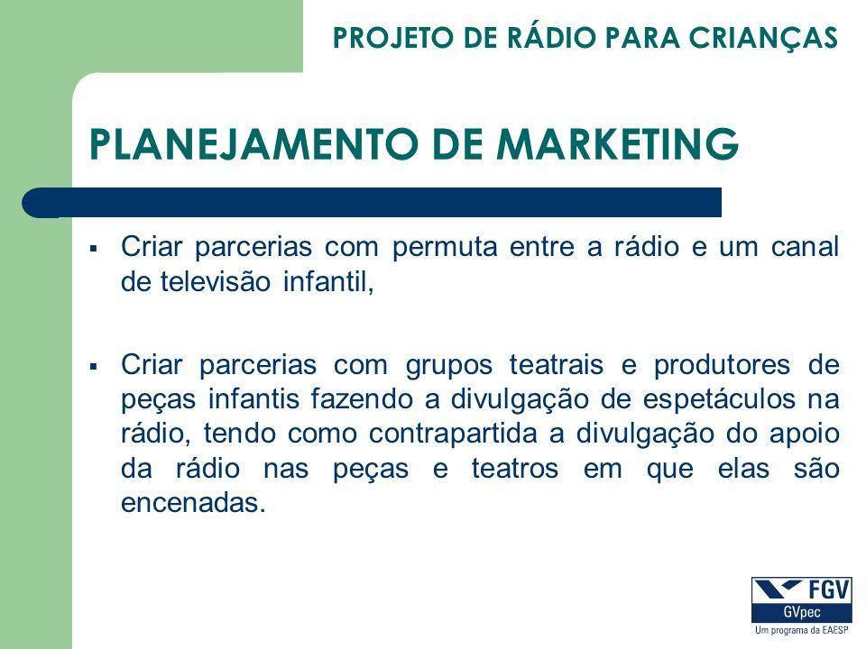 PROJETO DE RÁDIO PARA CRIANÇAS PLANEJAMENTO DE MARKETING Criar parcerias com permuta entre a rádio e um canal de televisão infantil, Criar parcerias c