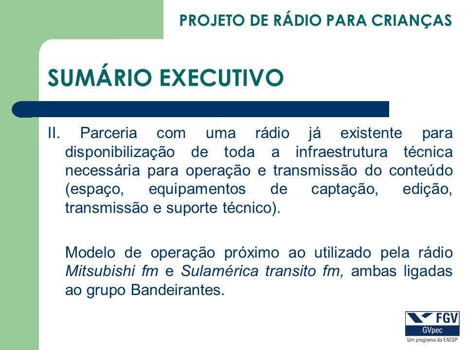 PROJETO DE RÁDIO PARA CRIANÇAS SUMÁRIO EXECUTIVO II. Parceria com uma rádio já existente para disponibilização de toda a infraestrutura técnica necess