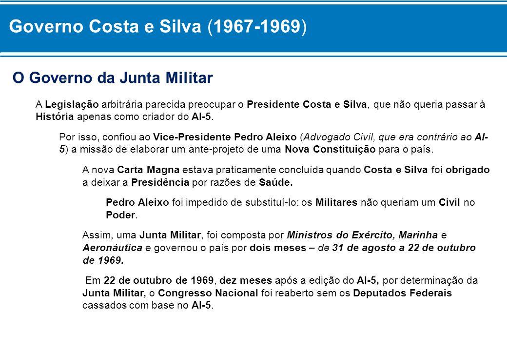 Governo Costa e Silva (1967-1969) O Governo da Junta Militar A Legislação arbitrária parecida preocupar o Presidente Costa e Silva, que não queria pas
