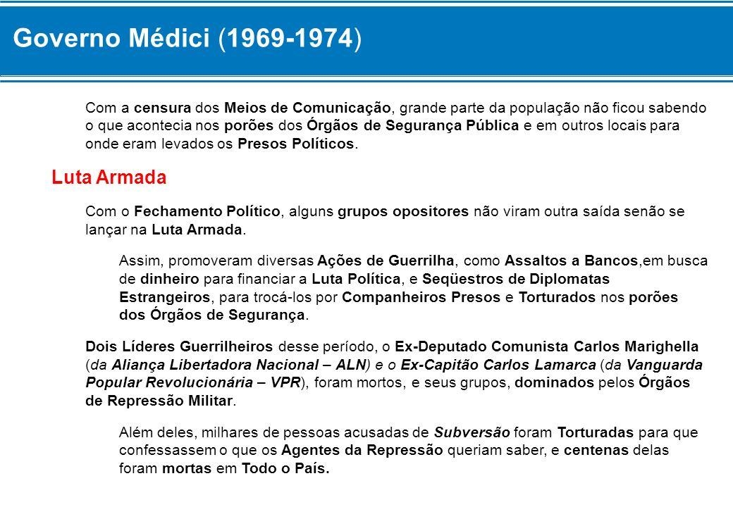 Governo Médici (1969-1974) Com a censura dos Meios de Comunicação, grande parte da população não ficou sabendo o que acontecia nos porões dos Órgãos d
