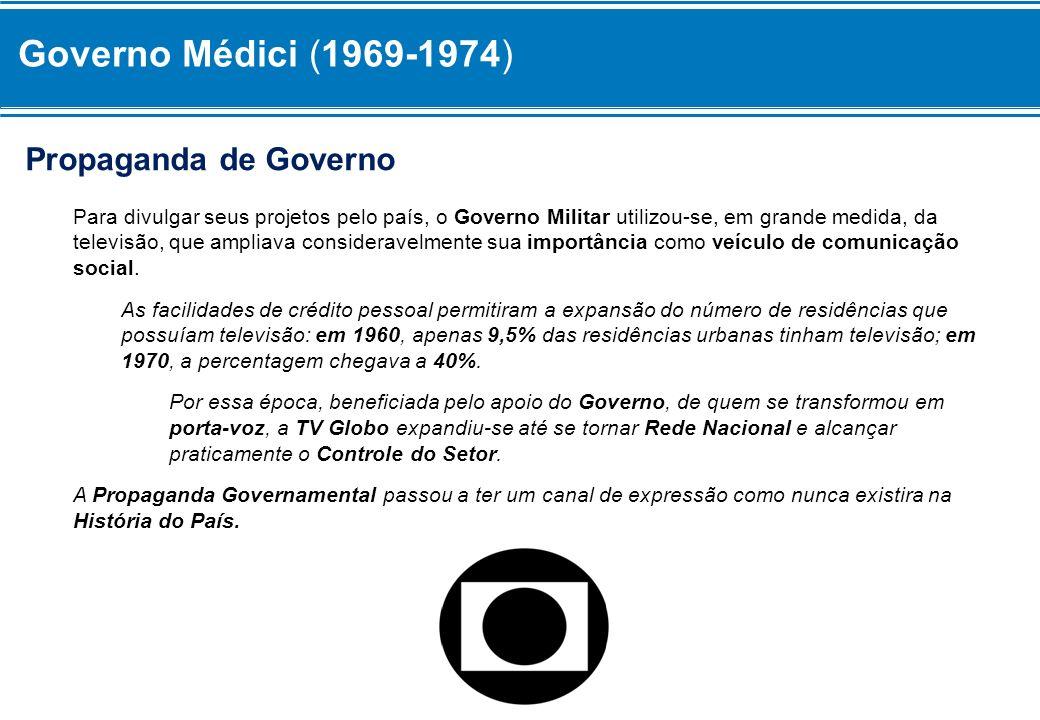 Governo Médici (1969-1974) Propaganda de Governo Para divulgar seus projetos pelo país, o Governo Militar utilizou-se, em grande medida, da televisão,