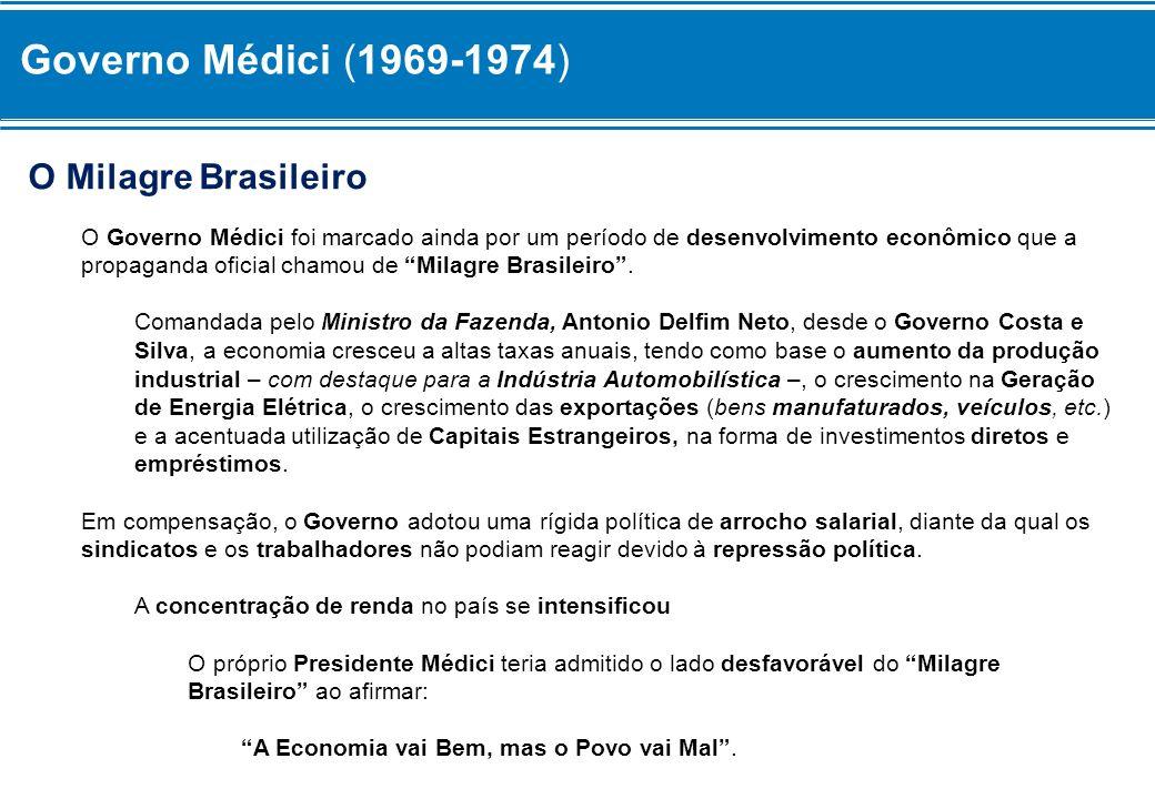 Governo Médici (1969-1974) O Milagre Brasileiro O Governo Médici foi marcado ainda por um período de desenvolvimento econômico que a propaganda oficia